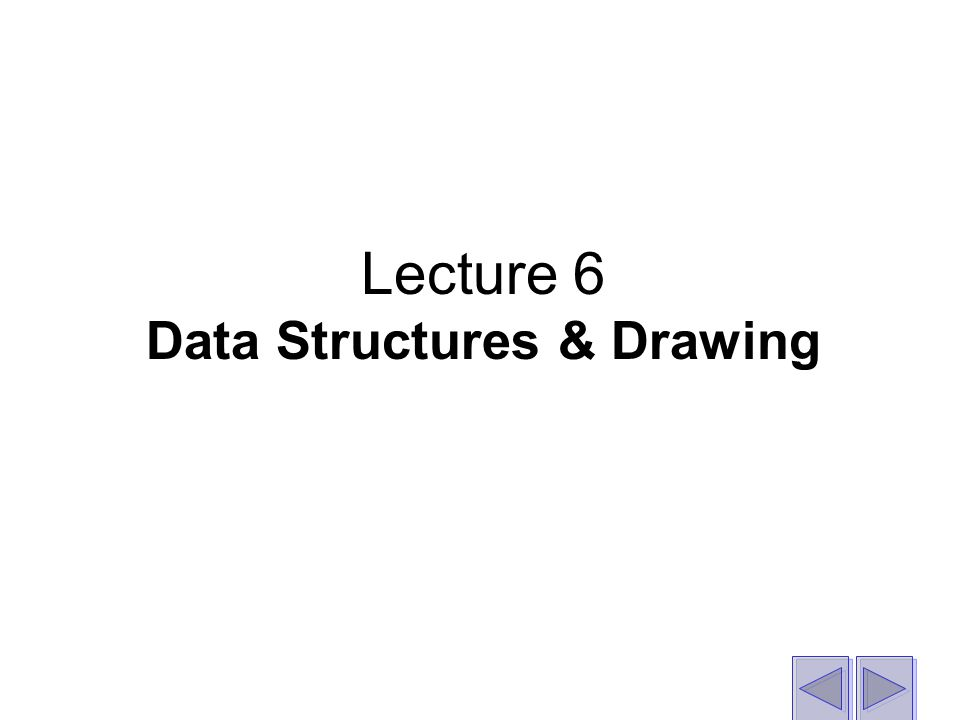 Lecture 6 Data Structures & Drawing