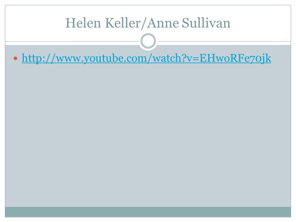 Helen Keller/Anne Sullivan http://www.youtube.com/watch v=EHwoRFe70jk