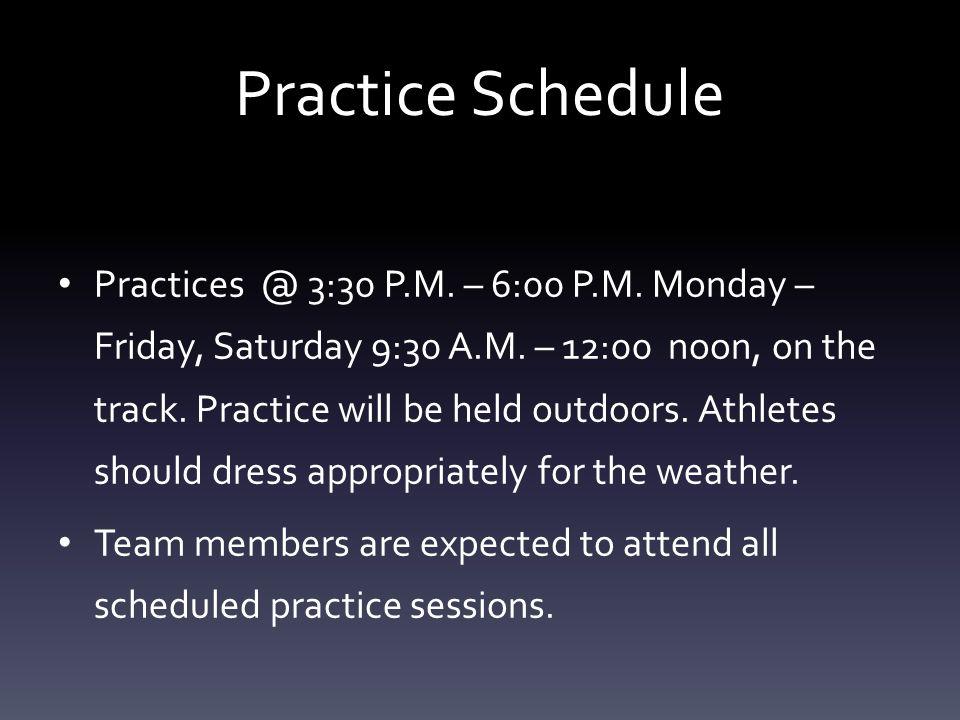 Practice Schedule Practices @ 3:30 P.M. – 6:00 P.M.