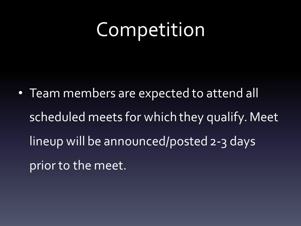 Competition Team members are expected to attend all scheduled meets for which they qualify.