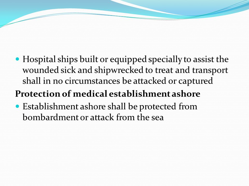 Hospital ships built or equipped specially to assist the wounded sick and shipwrecked to treat and transport shall in no circumstances be attacked or