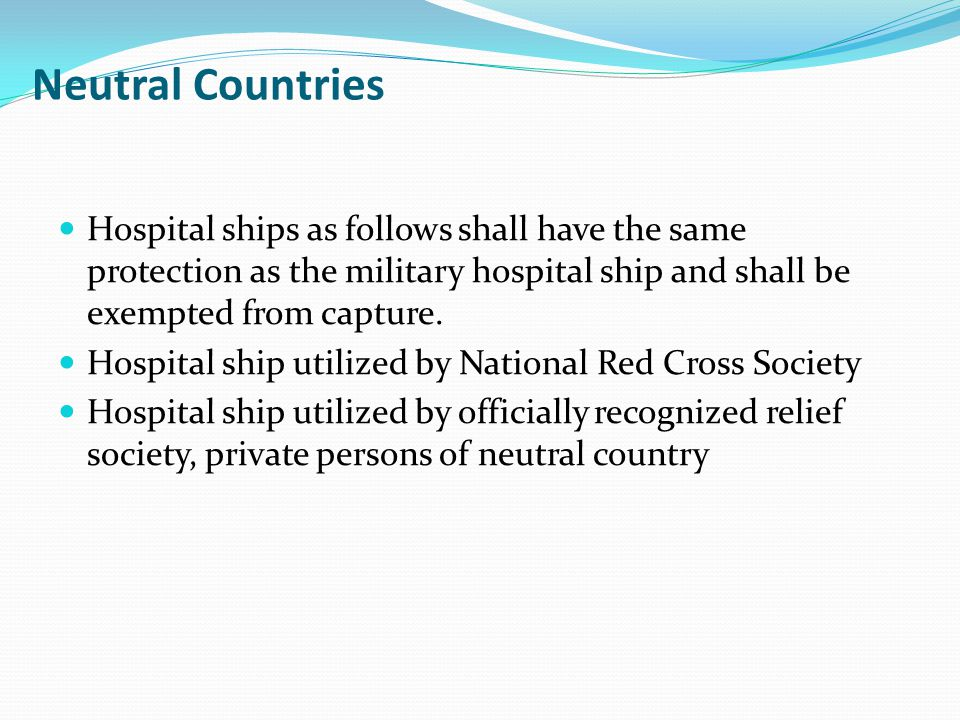 Neutral Countries Hospital ships as follows shall have the same protection as the military hospital ship and shall be exempted from capture.