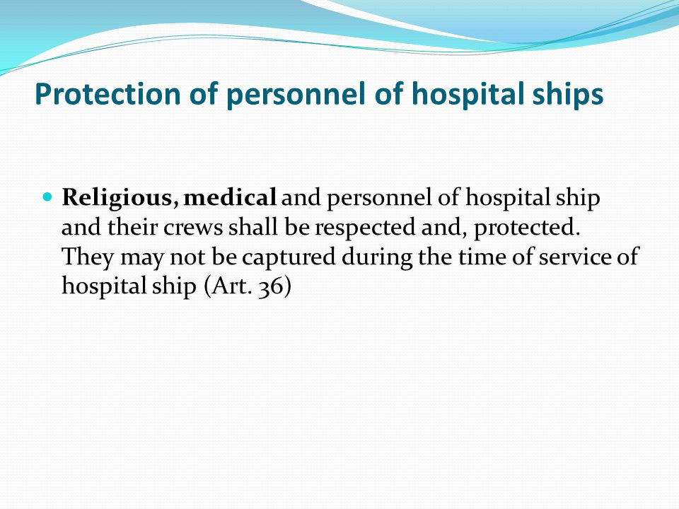 Protection of personnel of hospital ships Religious, medical and personnel of hospital ship and their crews shall be respected and, protected. They ma