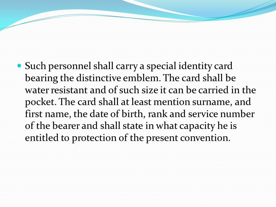 Such personnel shall carry a special identity card bearing the distinctive emblem. The card shall be water resistant and of such size it can be carrie