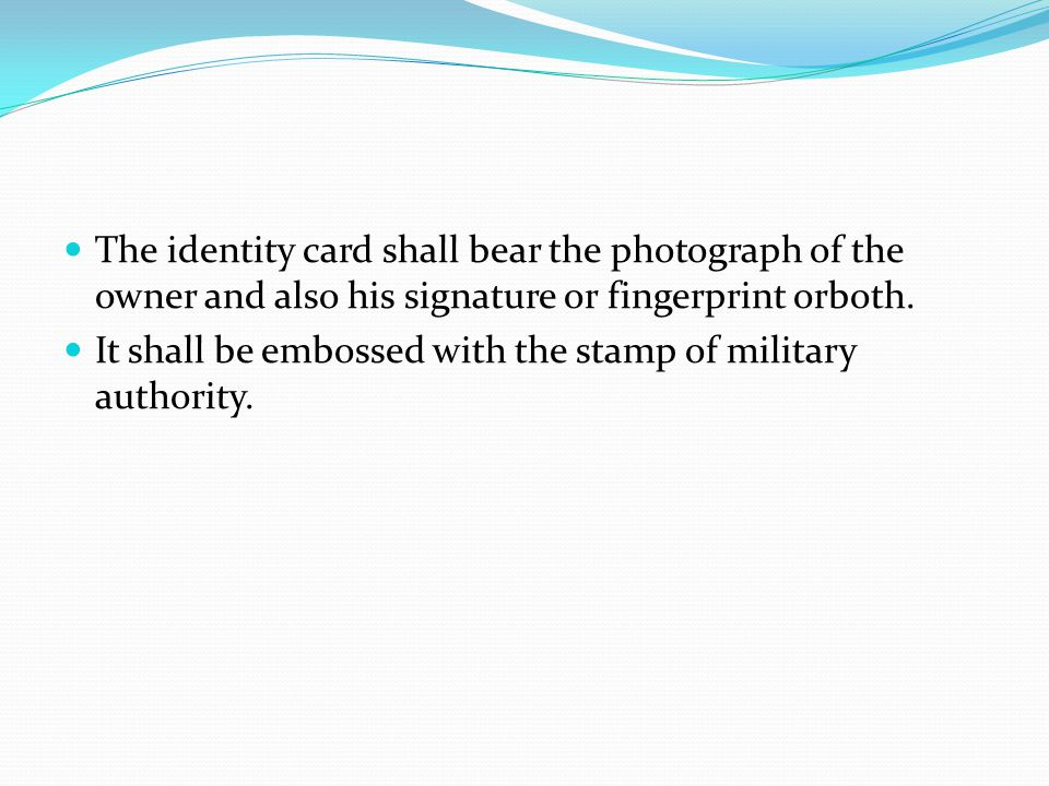 The identity card shall bear the photograph of the owner and also his signature or fingerprint orboth.