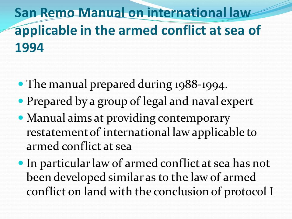 San Remo Manual on international law applicable in the armed conflict at sea of 1994 The manual prepared during 1988-1994. Prepared by a group of lega