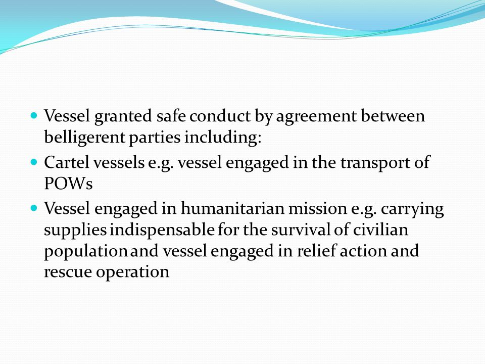 Vessel granted safe conduct by agreement between belligerent parties including: Cartel vessels e.g. vessel engaged in the transport of POWs Vessel eng