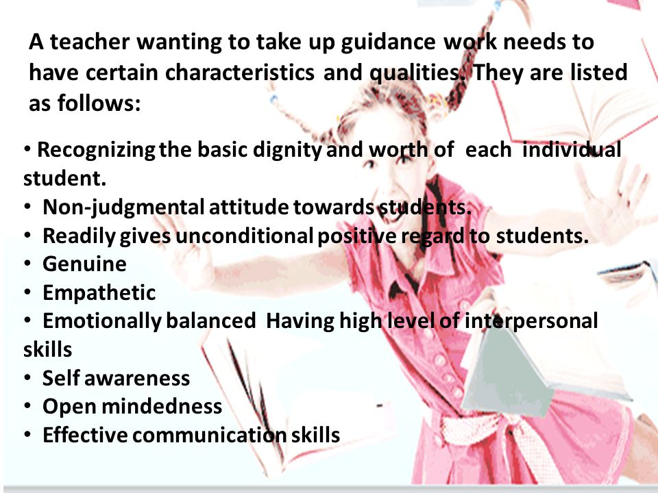 A teacher wanting to take up guidance work needs to have certain characteristics and qualities.