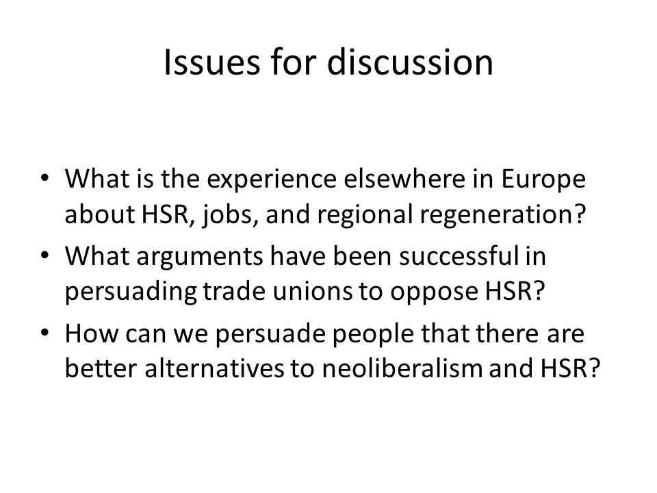 Issues for discussion What is the experience elsewhere in Europe about HSR, jobs, and regional regeneration.