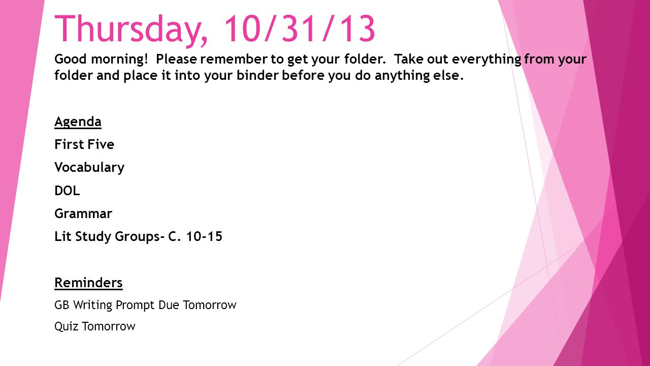 Thursday, 10/31/13 Good morning. Please remember to get your folder.