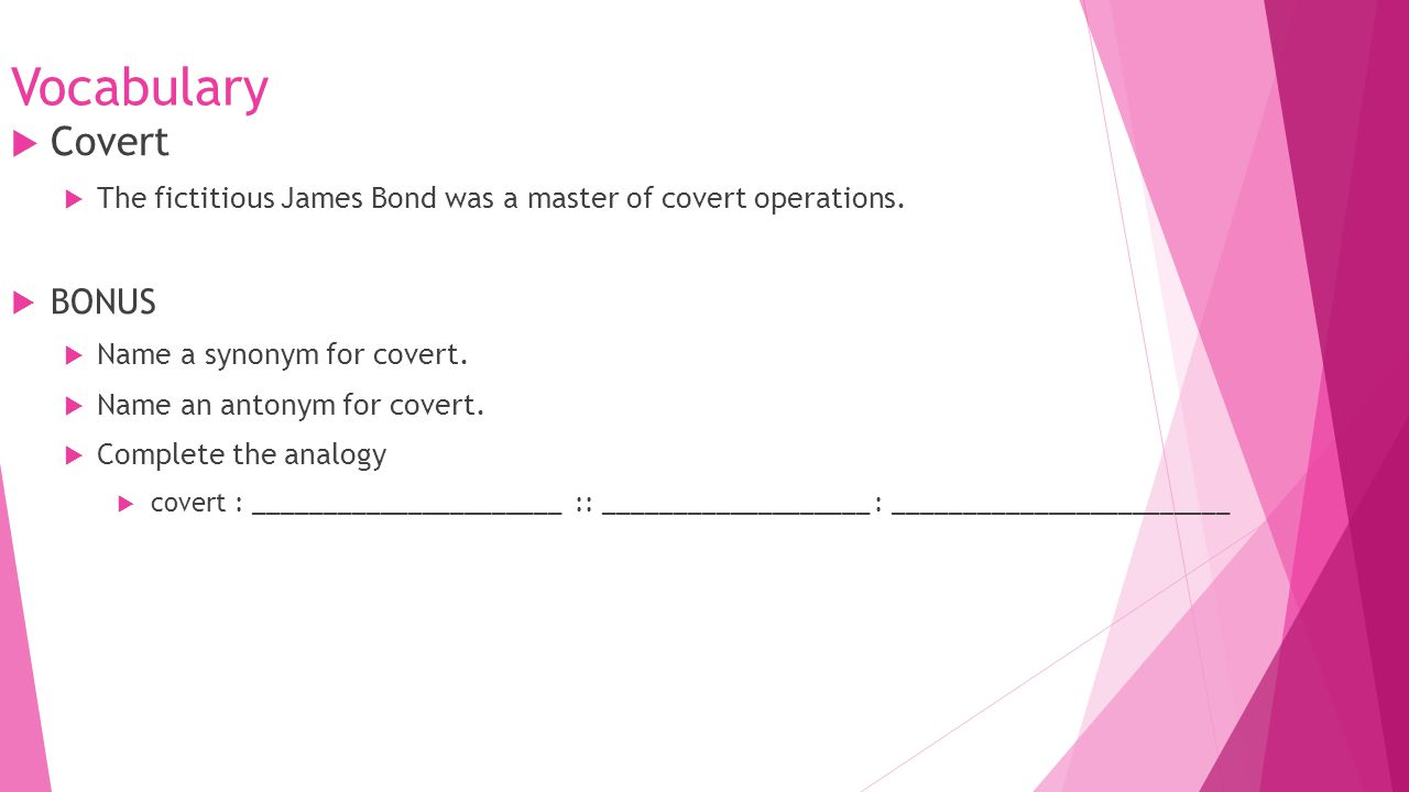 Vocabulary  Covert  The fictitious James Bond was a master of covert operations.