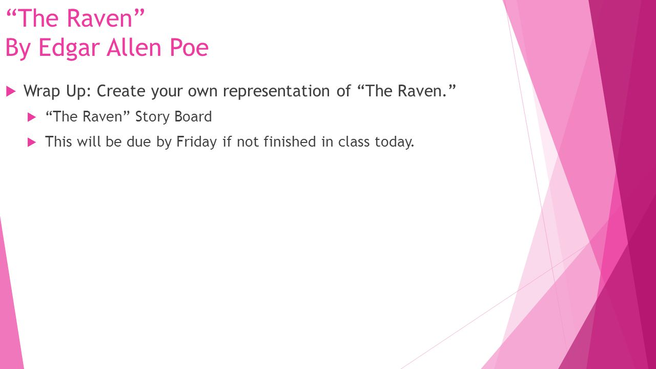 """The Raven"" By Edgar Allen Poe  Wrap Up: Create your own representation of ""The Raven.""  ""The Raven"" Story Board  This will be due by Friday if not"