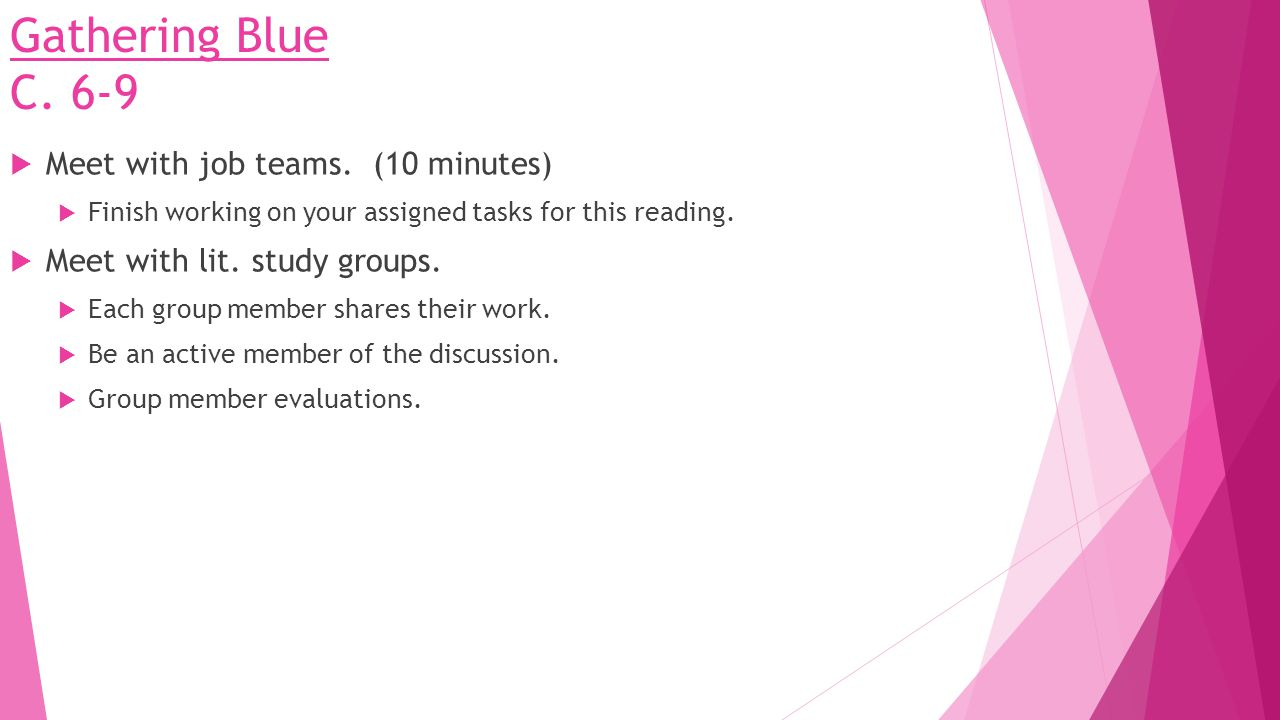 Gathering Blue C. 6-9  Meet with job teams. (10 minutes)  Finish working on your assigned tasks for this reading.  Meet with lit. study groups.  E