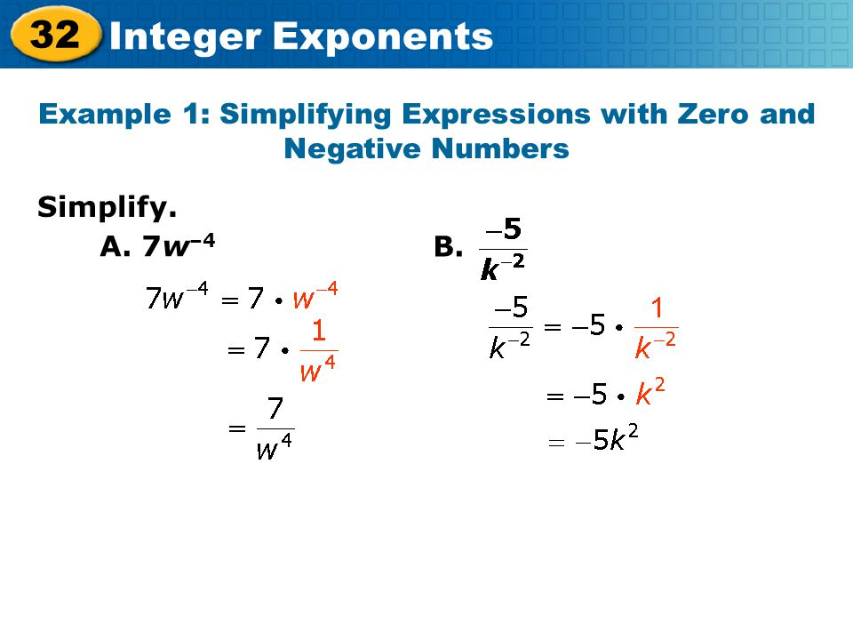 32 Integer Exponents Simplify. Example 1: Simplifying Expressions with Zero and Negative Numbers A. 7w –4 B.