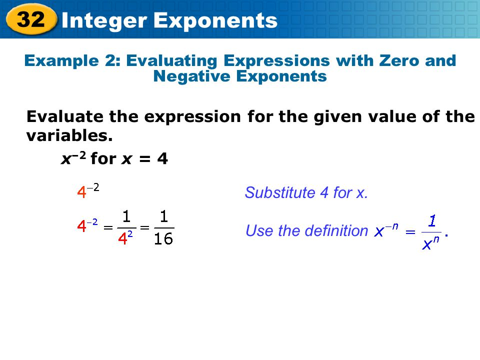 32 Integer Exponents Example 2: Evaluating Expressions with Zero and Negative Exponents Evaluate the expression for the given value of the variables.