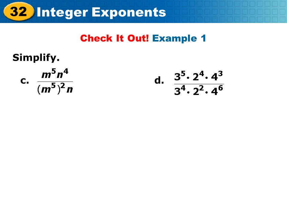 32 Integer Exponents Check It Out! Example 1 Simplify. c.d.