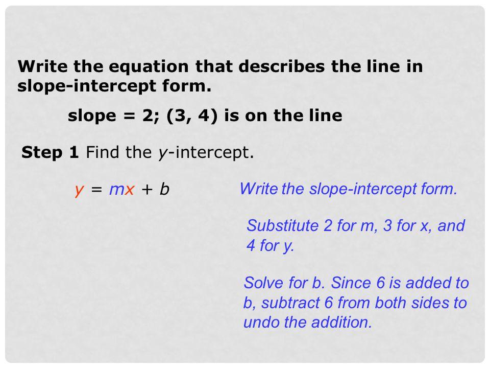 Step 2 Write the equation.y = mx + b Write the slope-intercept form.