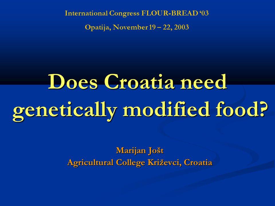 Does Croatia need genetically modified food? Marijan Jošt Agricultural College Križevci, Croatia International Congress FLOUR-BREAD '03 Opatija, Novem