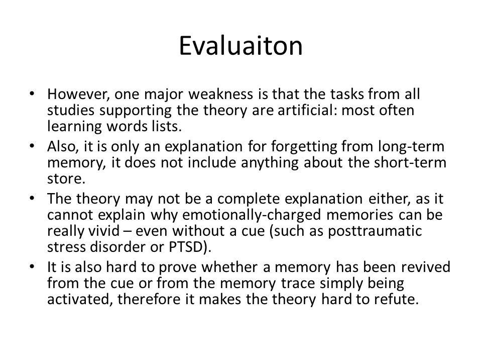 Evaluaiton However, one major weakness is that the tasks from all studies supporting the theory are artificial: most often learning words lists. Also,