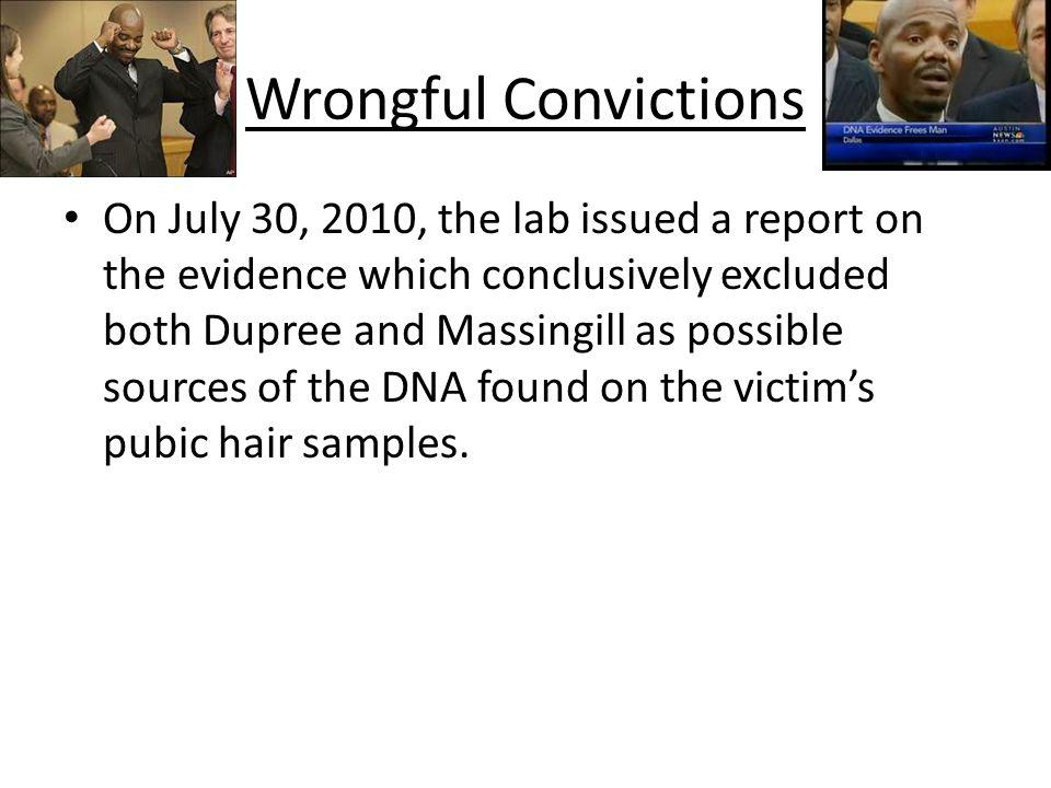 Wrongful Convictions On July 30, 2010, the lab issued a report on the evidence which conclusively excluded both Dupree and Massingill as possible sour