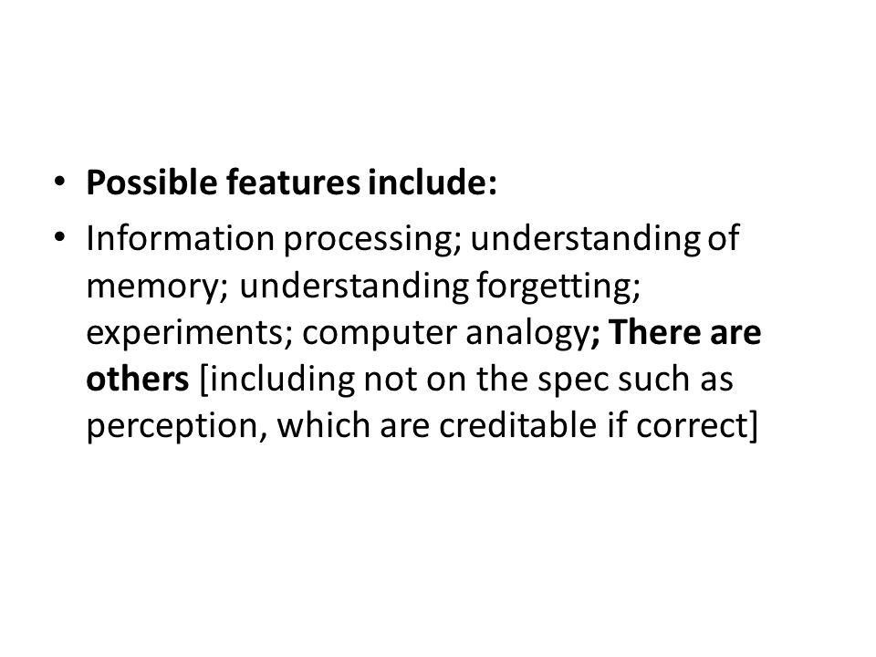 Possible features include: Information processing; understanding of memory; understanding forgetting; experiments; computer analogy; There are others