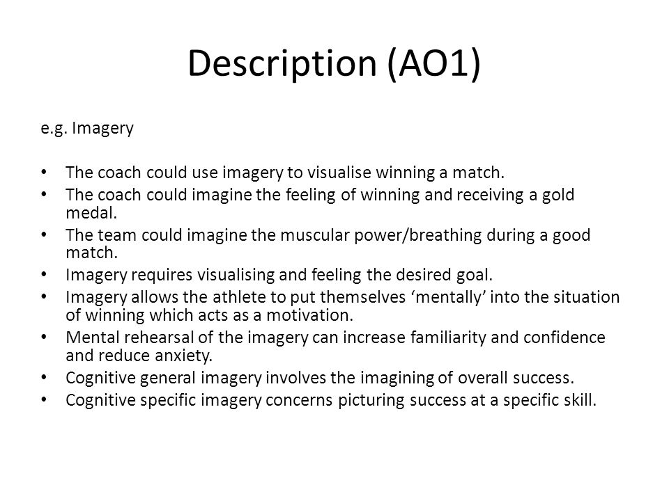 Description (AO1) e.g. Imagery The coach could use imagery to visualise winning a match. The coach could imagine the feeling of winning and receiving