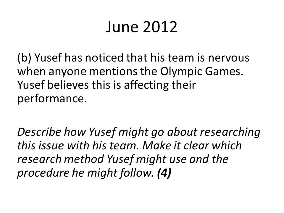 June 2012 (b) Yusef has noticed that his team is nervous when anyone mentions the Olympic Games. Yusef believes this is affecting their performance. D