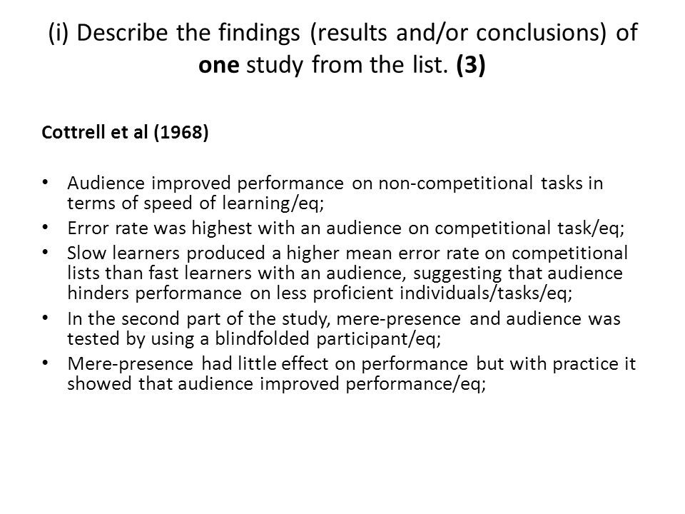 (i) Describe the findings (results and/or conclusions) of one study from the list. (3) Cottrell et al (1968) Audience improved performance on non-comp