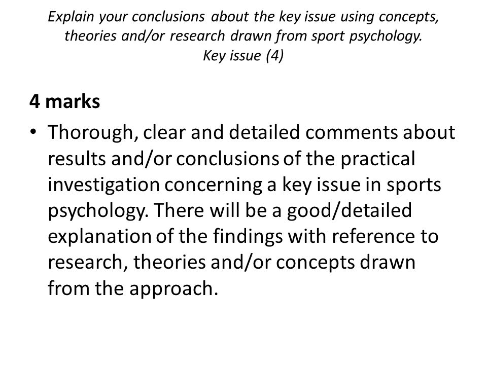 Explain your conclusions about the key issue using concepts, theories and/or research drawn from sport psychology. Key issue (4) 4 marks Thorough, cle