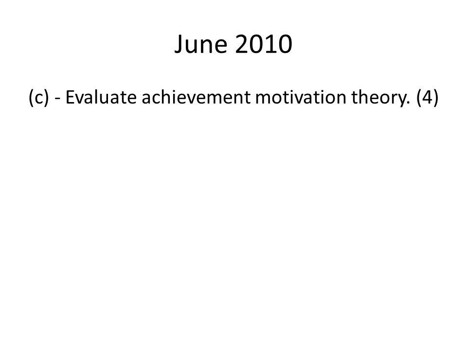 June 2010 (c) - Evaluate achievement motivation theory. (4)