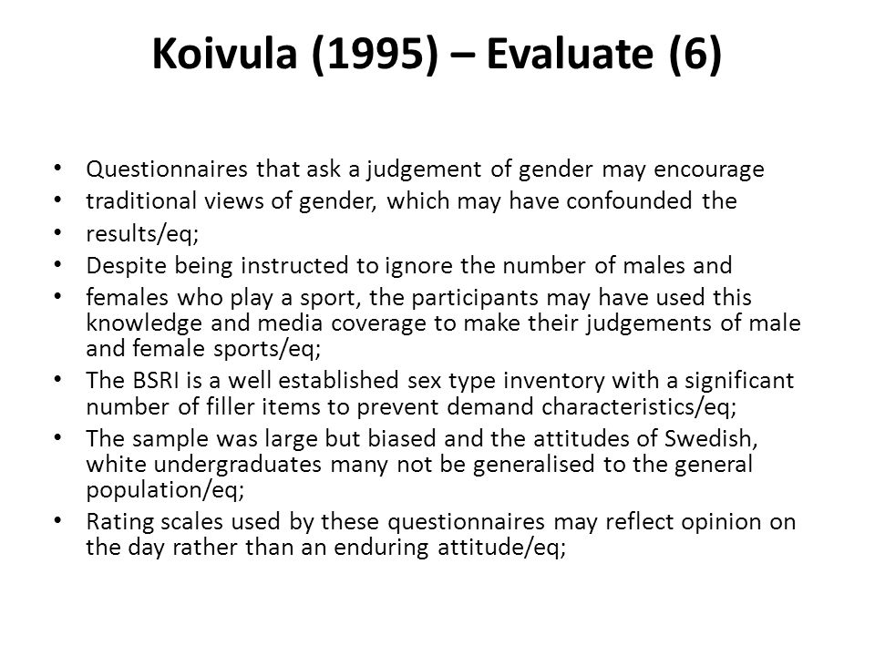Koivula (1995) – Evaluate (6) Questionnaires that ask a judgement of gender may encourage traditional views of gender, which may have confounded the r