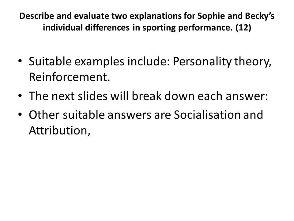 Suitable examples include: Personality theory, Reinforcement. The next slides will break down each answer: Other suitable answers are Socialisation an