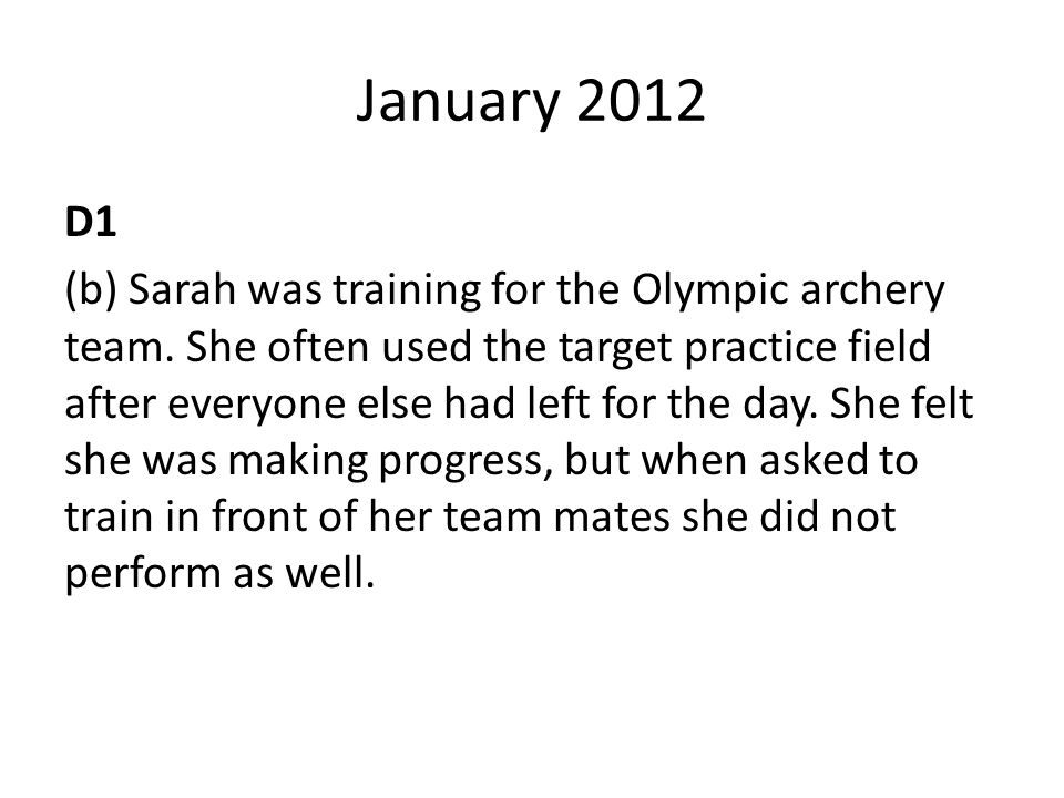 January 2012 D1 (b) Sarah was training for the Olympic archery team. She often used the target practice field after everyone else had left for the day