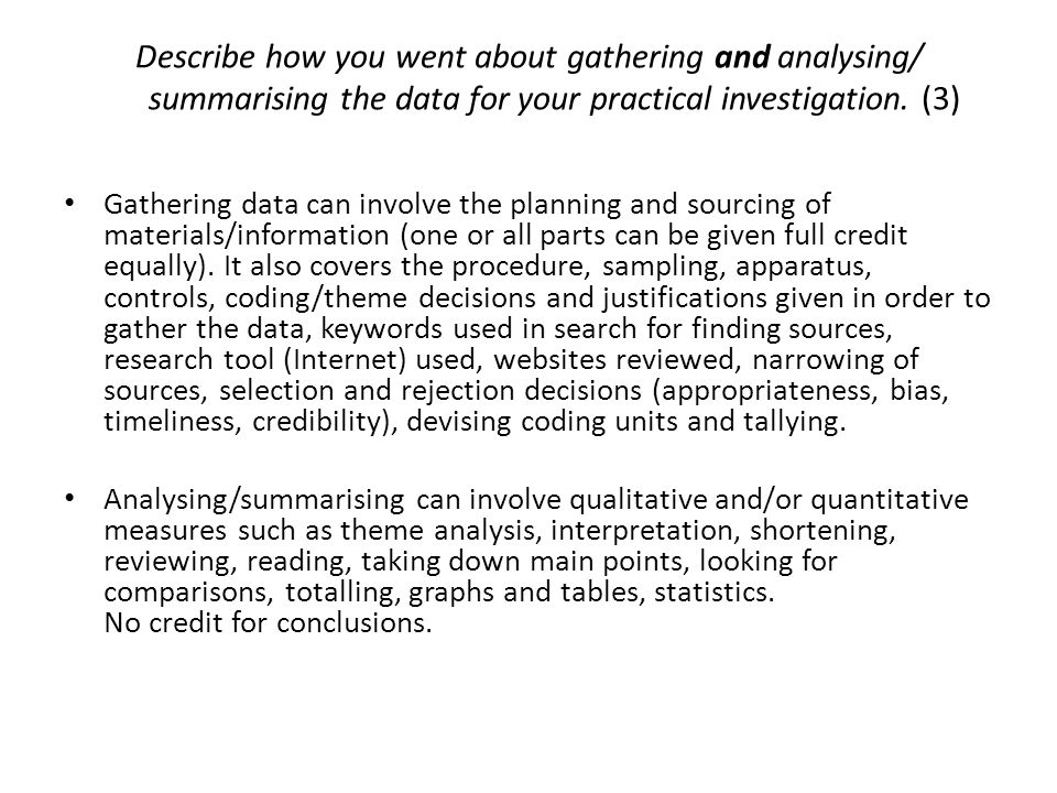 Describe how you went about gathering and analysing/ summarising the data for your practical investigation. (3) Gathering data can involve the plannin