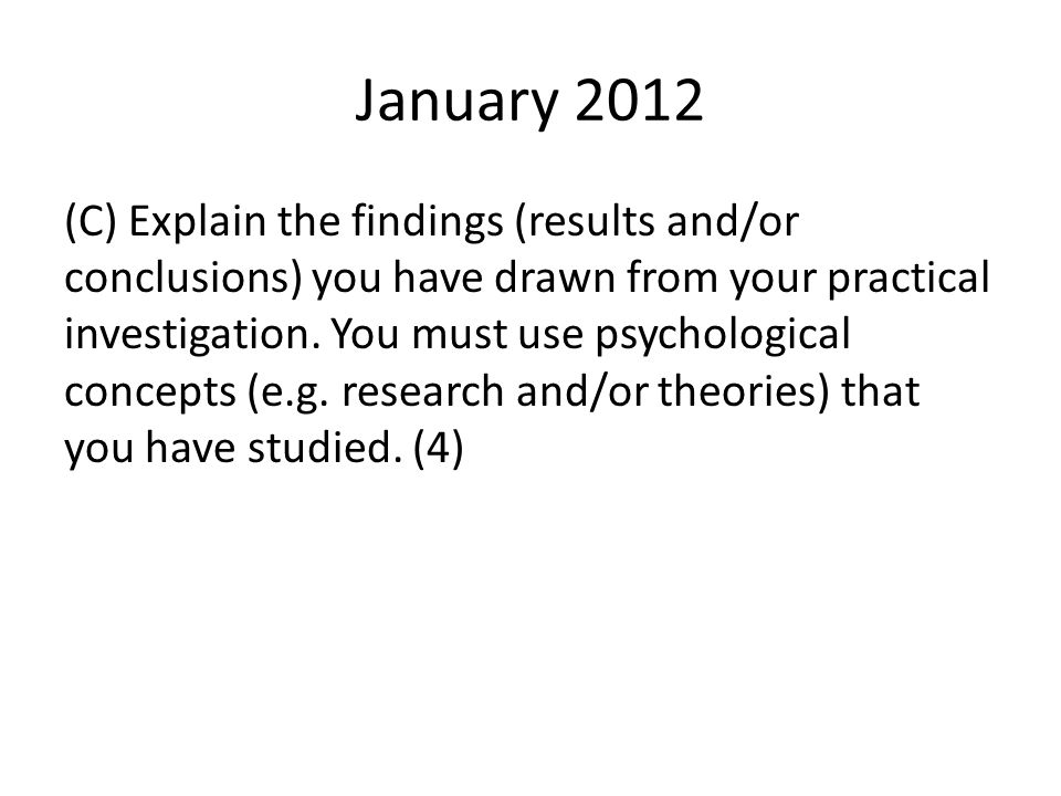 January 2012 (C) Explain the findings (results and/or conclusions) you have drawn from your practical investigation. You must use psychological concep