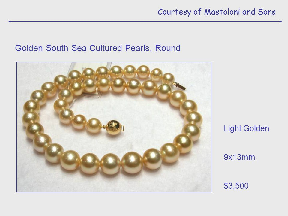 Courtesy of Mastoloni and Sons Light Golden 9x13mm $3,500 Golden South Sea Cultured Pearls, Round
