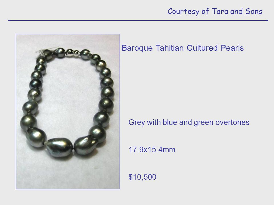 Courtesy of Tara and Sons Grey with blue and green overtones 17.9x15.4mm $10,500 Baroque Tahitian Cultured Pearls