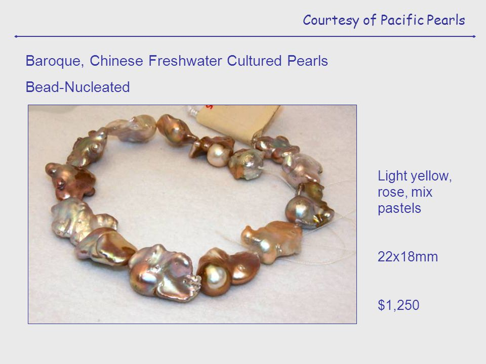 Light yellow, rose, mix pastels 22x18mm $1,250 Baroque, Chinese Freshwater Cultured Pearls Bead-Nucleated Courtesy of Pacific Pearls