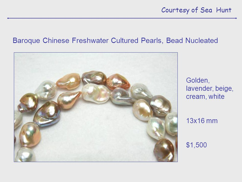 Courtesy of Sea Hunt Baroque Chinese Freshwater Cultured Pearls, Bead Nucleated Golden, lavender, beige, cream, white 13x16 mm $1,500