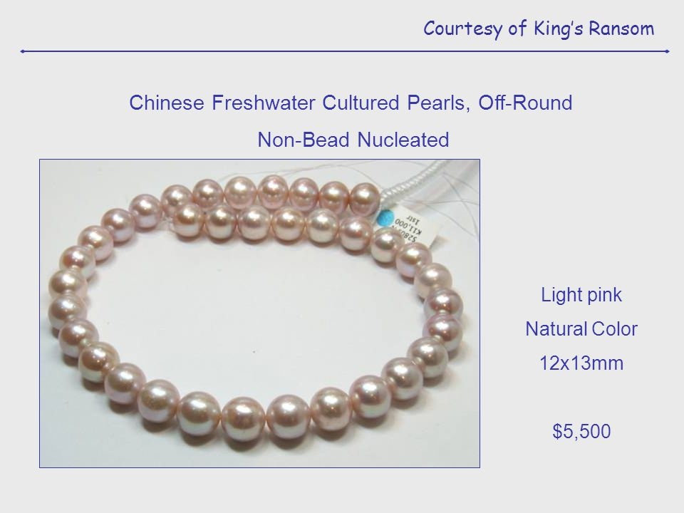 Courtesy of King's Ransom Light pink Natural Color 12x13mm $5,500 Chinese Freshwater Cultured Pearls, Off-Round Non-Bead Nucleated
