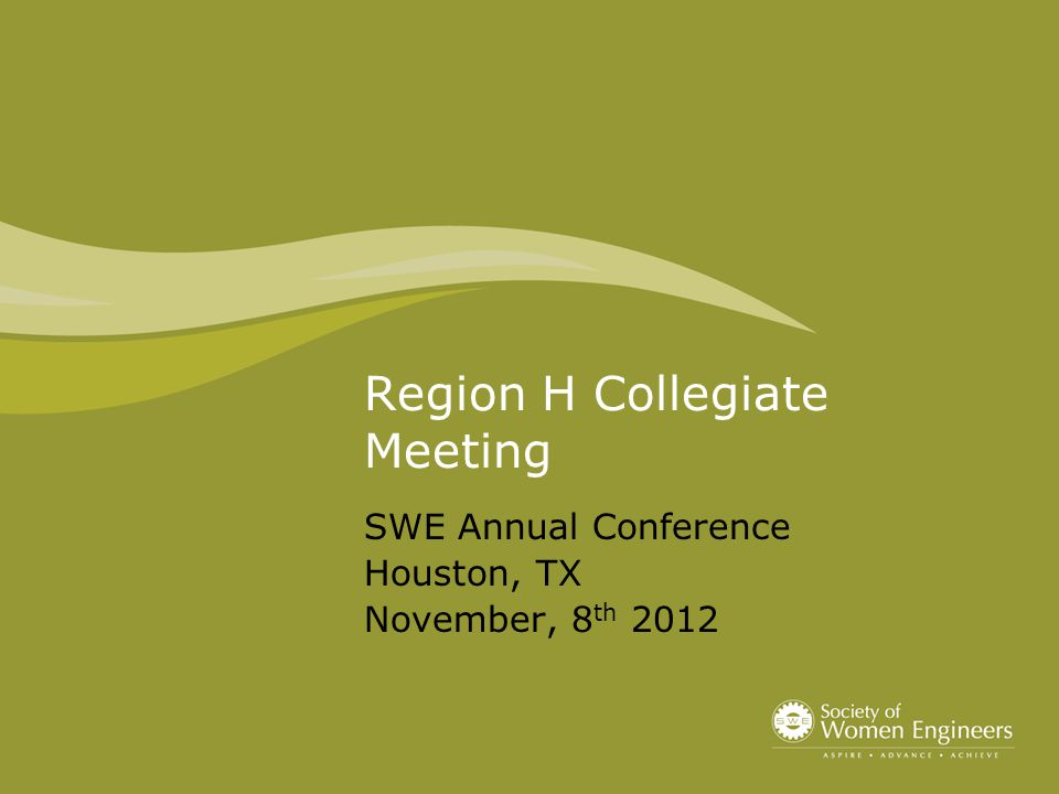 Region H Collegiate Meeting SWE Annual Conference Houston, TX November, 8 th 2012
