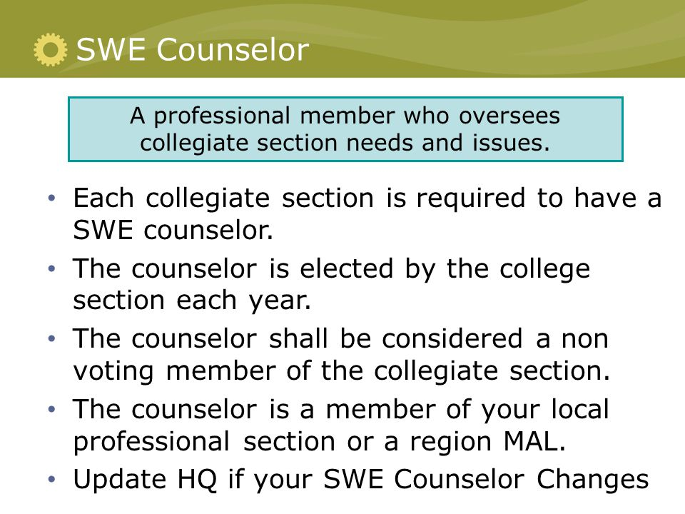 SWE Counselor Each collegiate section is required to have a SWE counselor.