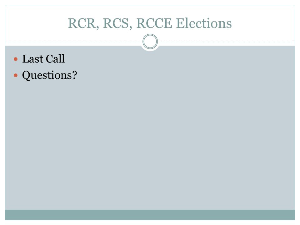 RCR, RCS, RCCE Elections Last Call Questions