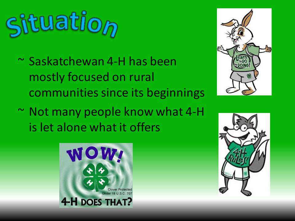 ~Saskatchewan 4-H has been mostly focused on rural communities since its beginnings ~Not many people know what 4-H is let alone what it offers