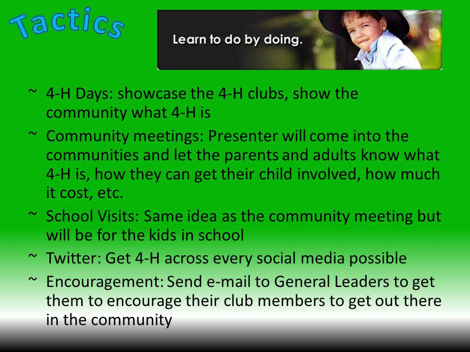 ~4-H Days: showcase the 4-H clubs, show the community what 4-H is ~Community meetings: Presenter will come into the communities and let the parents and adults know what 4-H is, how they can get their child involved, how much it cost, etc.