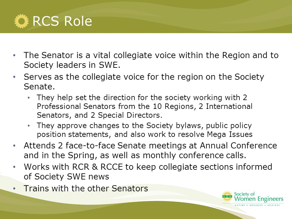 RCS Role The Senator is a vital collegiate voice within the Region and to Society leaders in SWE.