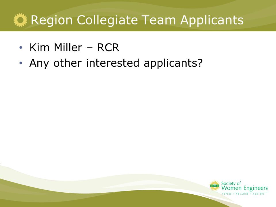 Region Collegiate Team Applicants Kim Miller – RCR Any other interested applicants