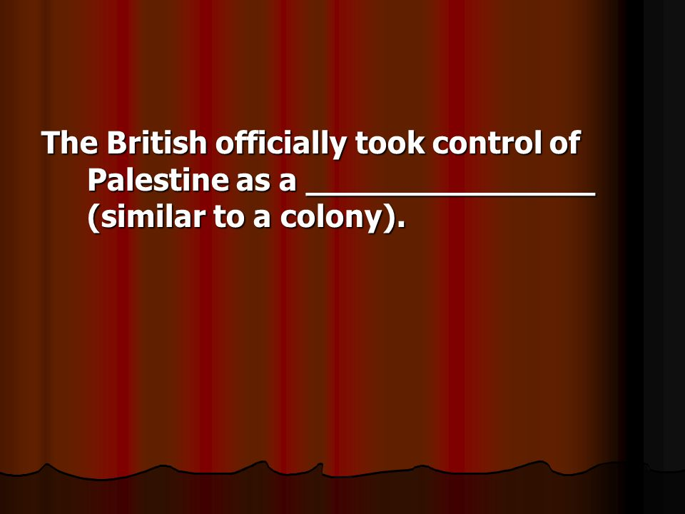 The British officially took control of Palestine as a _______________ (similar to a colony).