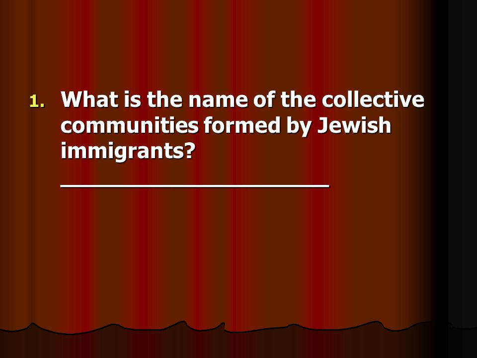 1. What is the name of the collective communities formed by Jewish immigrants ____________________