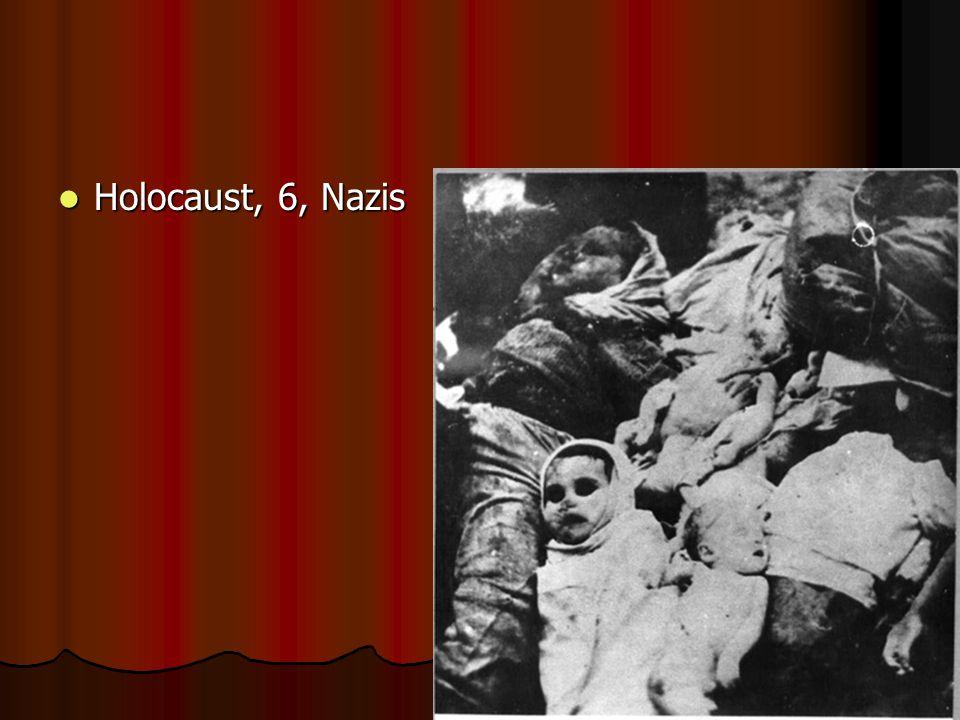 Holocaust, 6, Nazis Holocaust, 6, Nazis